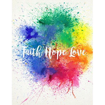 Faith Hope Love: Colorful Paint, Splashes Watercolor, Watercolor Paint, Notebook, Inspirational Notebook for Girls, Bullet Journal and Sketch Book, Composition Book, 8.5 X 11 Inch 110 Page, Unline (Pa - Watercolor Girls