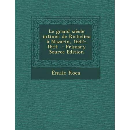 Le Grand Siecle Intime  De Richelieu A Mazarin  1642 1644  French Edition