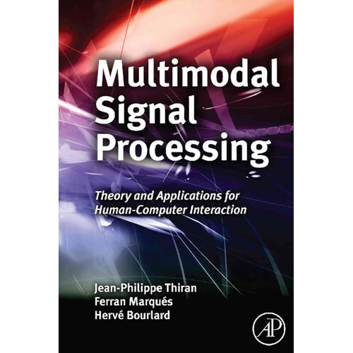 Multimodal Signal Processing: Theory and Applications for Human-Computer Interaction