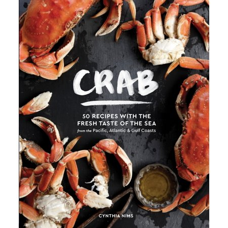 Crab : 50 Recipes with the Fresh Taste of the Sea from the Pacific, Atlantic & Gulf Coasts ()