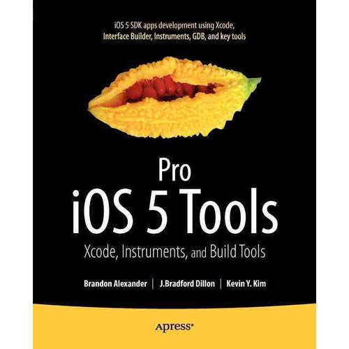 Pro iOS 5 Tools: Xcode Instruments and Build Tools