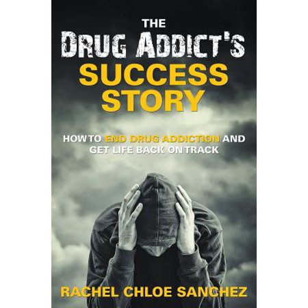 A Drug Addicts Success Story  How To End Drug Addiction And Get Life Back On Track