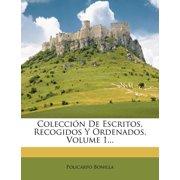 Coleccion de Escritos, Recogidos y Ordenados, Volume 1...