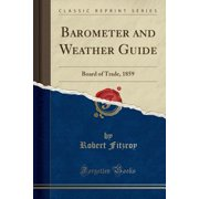 Barometer and Weather Guide : Board of Trade, 1859 (Classic Reprint)
