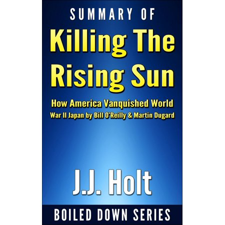 Summary of Killing the Rising Sun: How America Vanquished World War II Japan by Bill O'Reilly & Martin Dugard -