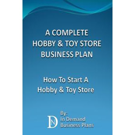 A Complete Hobby & Toy Store Business Plan: How To Start A Hobby & Toy Store - eBook (Hobby Stores Oahu)