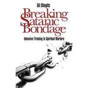 Breaking Satanic Bondage : Intensive Training in Spiritual Warfare