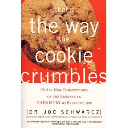 That's the Way the Cookie Crumbles : 62 All-New Commentaries on the Fascinating Chemistry of Everyday (And Thats The Way The Cookie Crumbles)