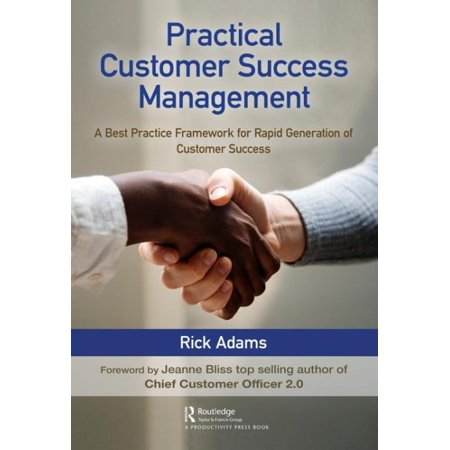 Practical Customer Success Management : A Best Practice Framework for Rapid Generation of Customer