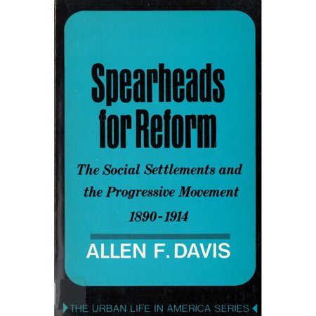 Reform Movement - Spearheads for Reform : The Social Settlements and the Progressive Movement, 1890-1914