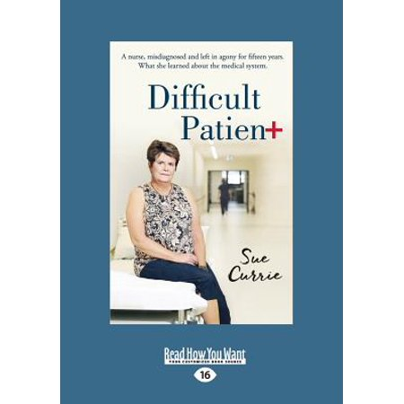 Difficult Patient : A Nurse, Misdiagnosed and Left in Agony for Fifteen Years. What She Learned about the Medical System (Large Print 16pt)