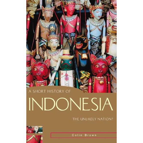 A Short History of Indonesia: The Unlikely Nation
