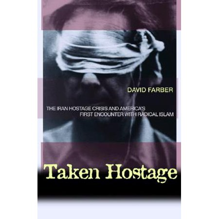 Taken Hostage : The Iran Hostage Crisis and America's First Encounter with Radical (Constitution Of The Islamic Republic Of Iran)