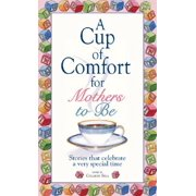 A Cup Of Comfort For Mothers To Be : Stories That Celebrate a Very Special Time