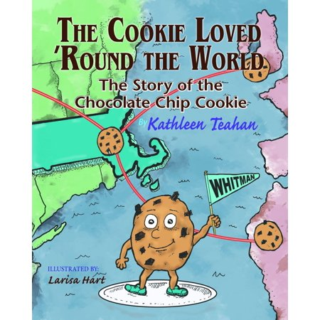 The Cookie Loved 'Round the World: The Story of the Chocolate Chip Cookie -