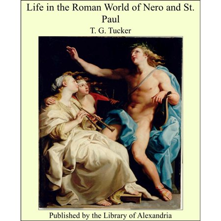 Life in the Roman World of Nero and St. Paul -