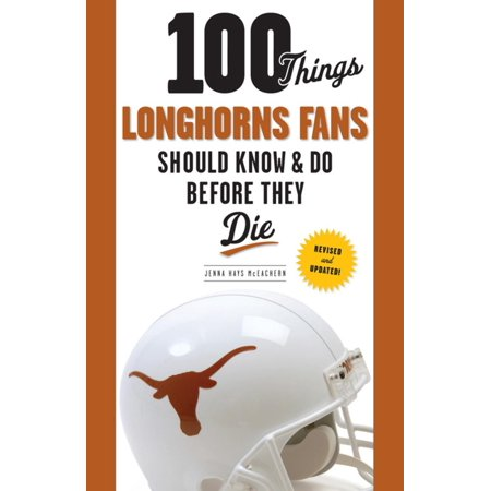 100 Things Longhorns Fans Should Know & Do Before They Die -