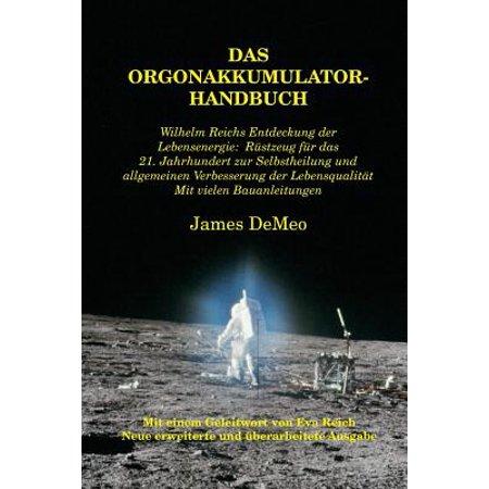Das Orgonakkumulator Handbuch: Wilhelm Reichs Entdeckung Der Lebensenergie. Rustzeug Fur Das 21. Jahrhundert... by