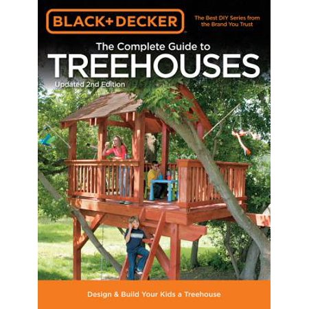 Black & Decker the Complete Guide to Treehouses, 2nd Edition