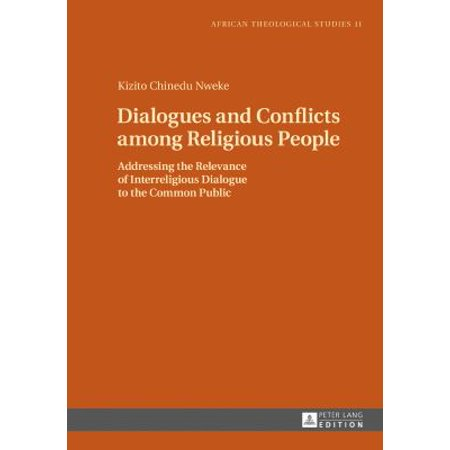 Dialogues And Conflicts Among Religious People  Addressing The Relevance Of Interreligious Dialogue To The Common Public
