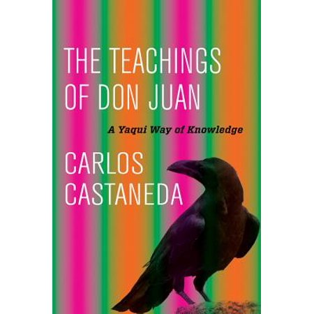 The Teachings of Don Juan : A Yaqui Way of (The Yaqui Way Of Knowledge By Carlos Castaneda)