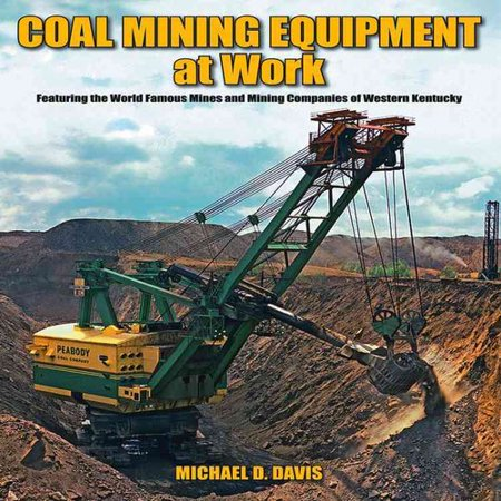 Coal Mining Equipment At Work  Featuring The World Famous Mines And Mining Companies Of Western Kentucky