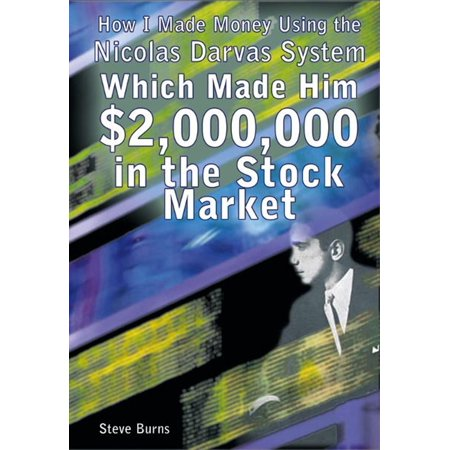 How I Made Money Using the Nicolas Darvas System, Which Made Him $2,000,000 in the Stock Market - eBook ()