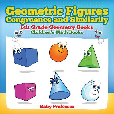 Geometric Figures, Congruence and Similarity - 6th Grade Geometry Books Children's Math Books 6th Grade Books Math