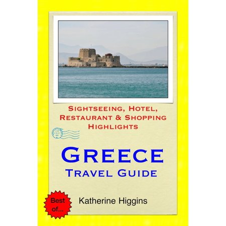 Greece Travel Guide - Sightseeing, Hotel, Restaurant & Shopping Highlights (Illustrated) -