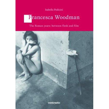 Francesca Woodman  The Roman Years  Between Flesh And Film