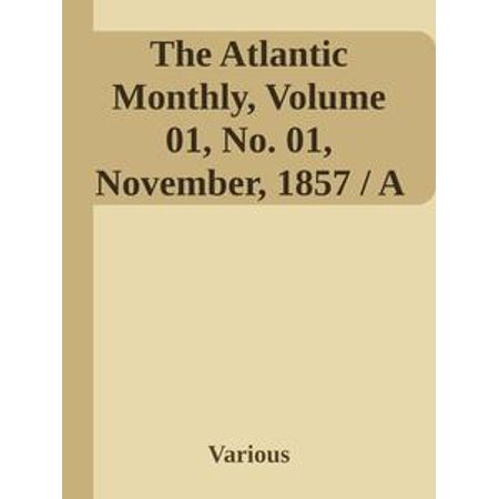 The Atlantic Monthly, Volume 01, No. 01, November, 1857 / A Magazine of Literature, Art, and Politics - eBook