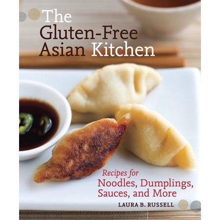The Gluten-Free Asian Kitchen : Recipes for Noodles, Dumplings, Sauces, and