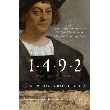 1492 : A Novel of Christopher Columbus, the Spanish Inquisition, and a World at the Turning