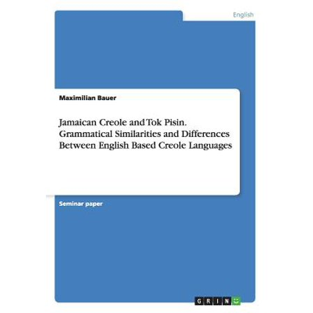 Jamaican Creole and Tok Pisin. Grammatical Similarities and Differences Between English Based Creole