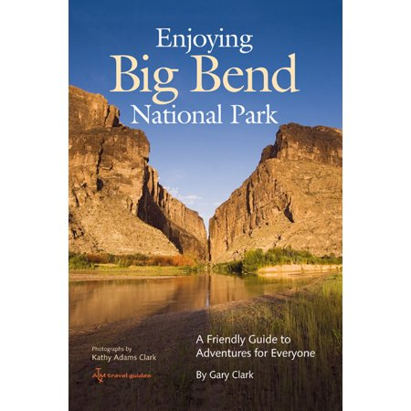 Enjoying big bend national park : a friendly guide to adventures for everyone: 9781603441018 ()