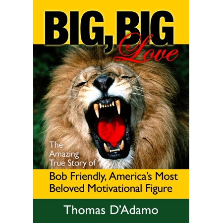 Big, Big Love: The Amazing True Story of Bob Friendly, America's Most Beloved Motivational Figure - eBook - A True Love Story Never Ends