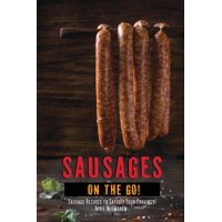 Sausages on the Go!: Sausage Recipes to Satisfy Your Cravings! (Paperback)