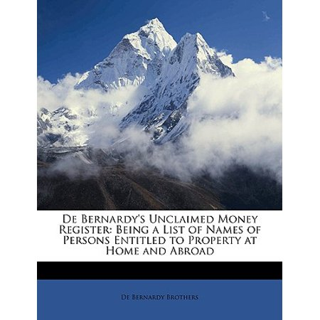 de Bernardy's Unclaimed Money Register : Being a List of Names of Persons Entitled to Property at Home and Abroad ()