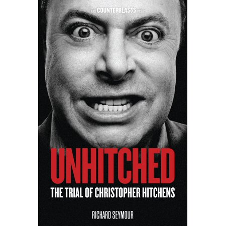 Unhitched : The Trial of Christopher Hitchens (The Best Of Christopher Hitchens)