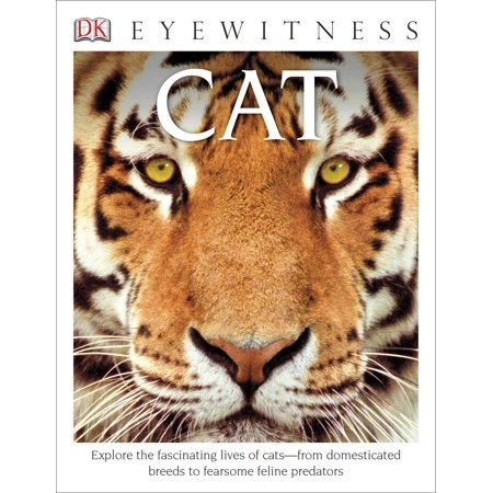 Explore Life (DK Eyewitness Books Cat : Explore the Fascinating Lives of Cats from Domesticated Breeds to Fearsome Felin)