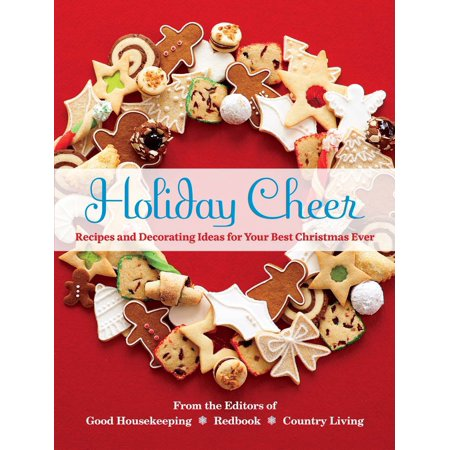 Holiday Cheer : Recipes and Decorating Ideas for Your Best Christmas Ever for $<!---->