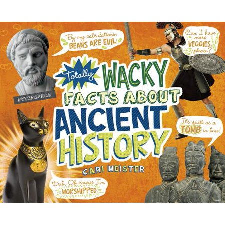 Totally Wacky Facts about Ancient History