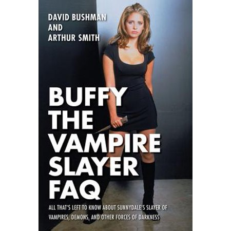 Buffy the Vampire Slayer FAQ : All That's Left to Know about Sunnydale's Slayer of Vampires Demons and Other Forces of Darkness - Vampire Slayer Outfit