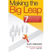Making The Big Leap: 7 Steps to Living a Brave, Inspired and Great Life - eBook