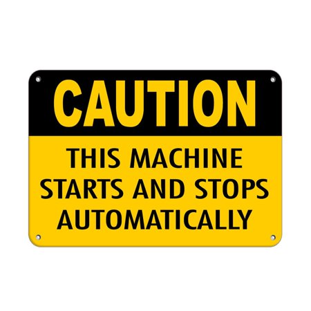 Caution Stop Machine - Traffic Signs - Caution - This Machine Starts And Stops Automatically 10 x 7 Aluminum Sign Street Weather Approved Sign 0.04 Thickness