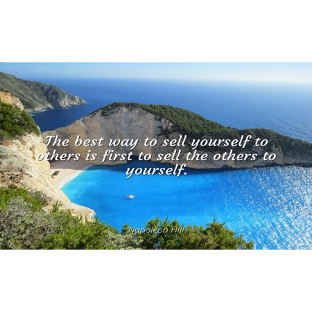 Napoleon Hill - Famous Quotes Laminated POSTER PRINT 24x20 - The best way to sell yourself to others is first to sell the others to (Best Way To Sell Artwork)