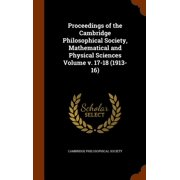 Proceedings of the Cambridge Philosophical Society, Mathematical and Physical Sciences Volume V. 17-18 (1913-16)