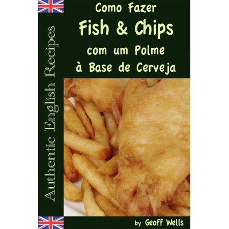 Como Fazer Fish & Chips com um Polme à Base de Cerveja -