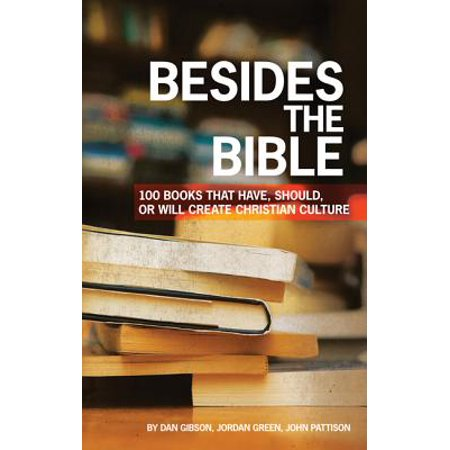 Besides the Bible : 100 Books That Have, Should, or Will Create Christian