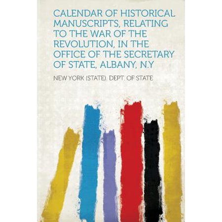 Calendar of Historical Manuscripts, Relating to the War of the Revolution, in the Office of the Secretary of State, Albany, N.y